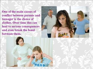 One of the main causes of conflict between parents and teenager is the choice