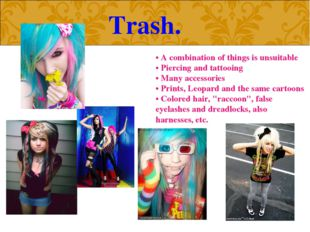 Trash. • A combination of things is unsuitable • Piercing and tattooing • Ma