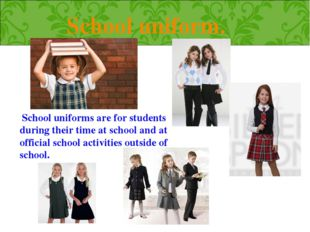 School uniform.  School uniforms are for students during their time at school