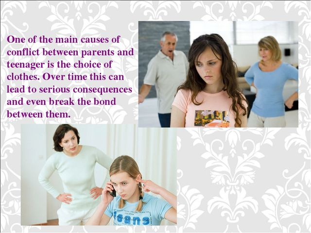 One of the main causes of conflict between parents and teenager is the choice...