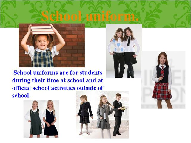 School uniform.  School uniforms are for students during their time at school...