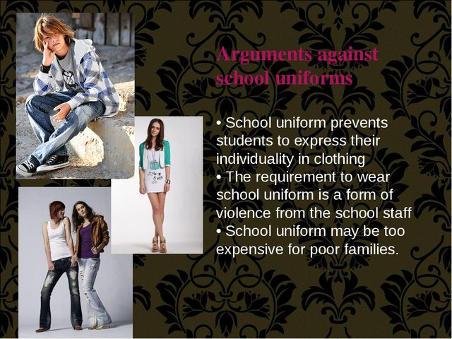 Arguments against school uniforms • School uniform prevents students to expre...