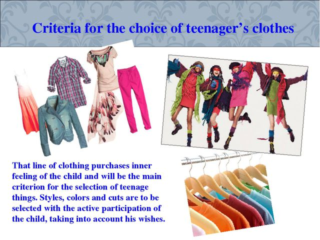 Criteria for the choice of teenager's clothes That line of clothing purchases...