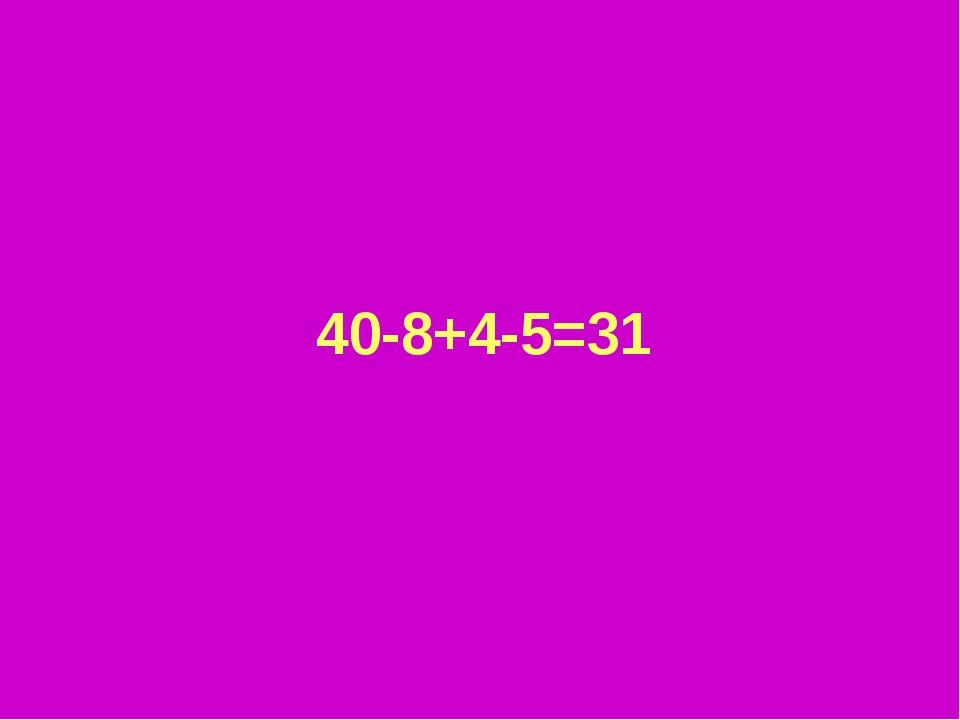 40-8+4-5=31