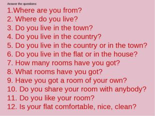 Answer the questions: 1.Where are you from? 2. Where do you live? 3. Do you