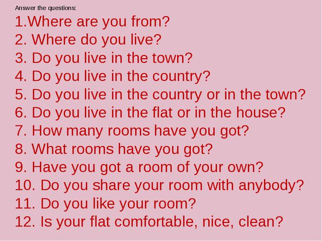 Answer the questions: 1.Where are you from? 2. Where do you live? 3. Do you...