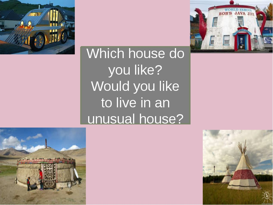 Which house do you like? Would you like to live in an unusual house?