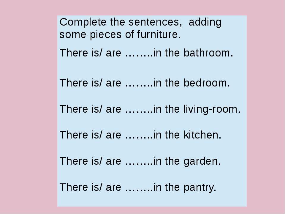 Completethe sentences, adding some pieces of furniture. There is/are ……..in t...
