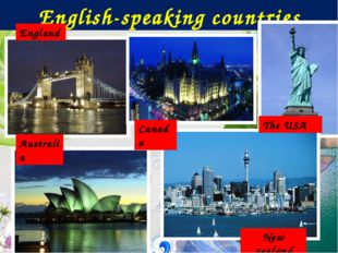 English-speaking countries New zealand England The USA Australia Canada