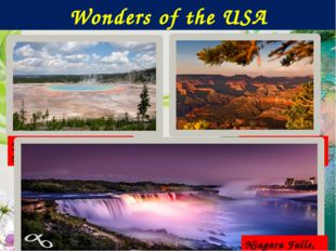 The Grand Canyon: Yellow Stone National Park:  Niagara Falls, NY Wonders of
