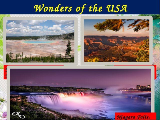 The Grand Canyon: Yellow Stone National Park:  Niagara Falls, NY Wonders of...