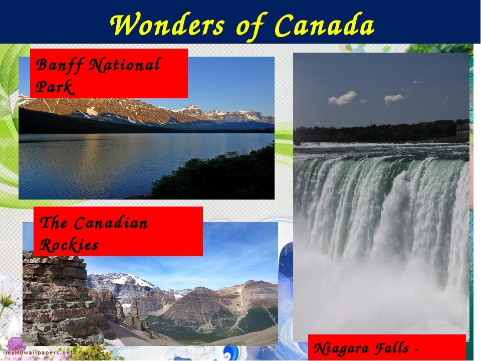 Wonders of Canada Banff National Park Niagara Falls - Ontario The Canadian Ro...