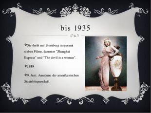"""bis 1935 Sie dreht mit Sternberg insgesamt sieben Filme, darunter """"Shanghai E"""