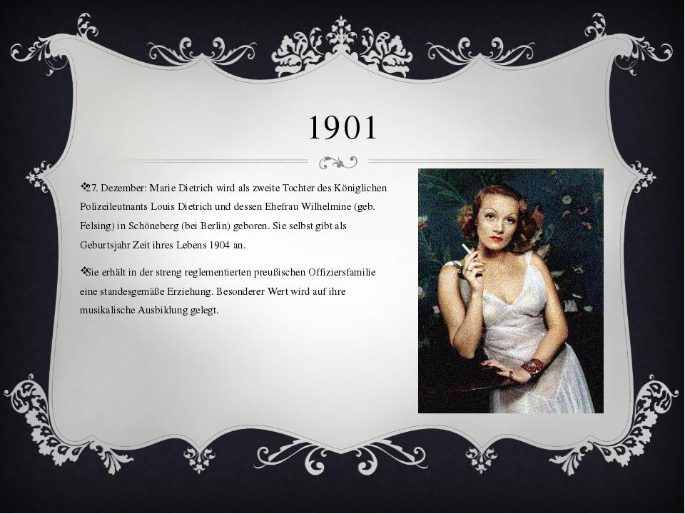 1901 27. Dezember: Marie Dietrich wird als zweite Tochter des Königlichen Pol...