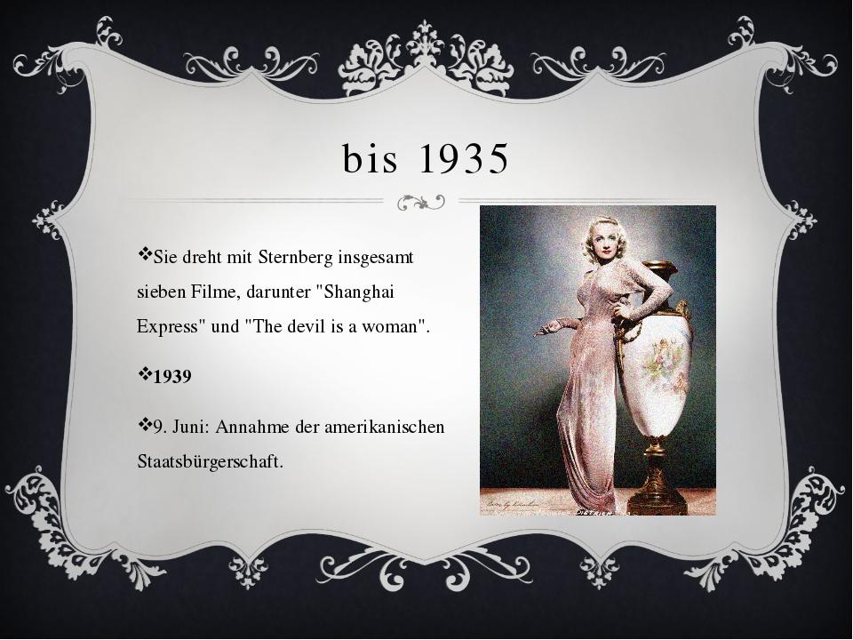 """bis 1935 Sie dreht mit Sternberg insgesamt sieben Filme, darunter """"Shanghai E..."""