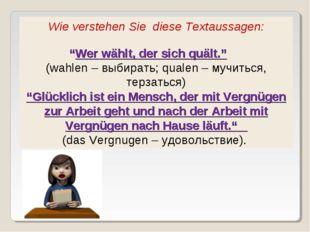 """Wie verstehen Sie diese Textaussagen: """"Wer wählt, der sich quält."""" (wahlen –"""
