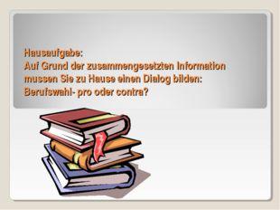 Hausaufgabe: Auf Grund der zusammengesetzten Information mussen Sie zu Hause