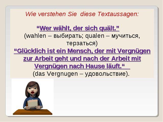 """Wie verstehen Sie diese Textaussagen: """"Wer wählt, der sich quält."""" (wahlen –..."""