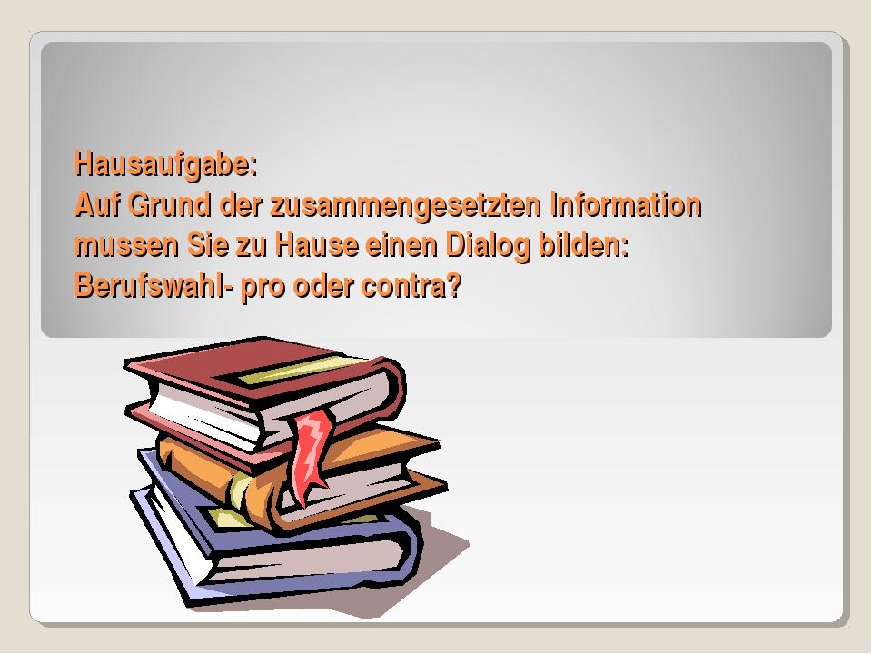 Hausaufgabe: Auf Grund der zusammengesetzten Information mussen Sie zu Hause...