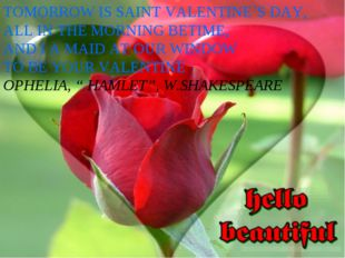 TOMORROW IS SAINT VALENTINE`S DAY, ALL IN THE MORNING BETIME, AND I A MAID AT