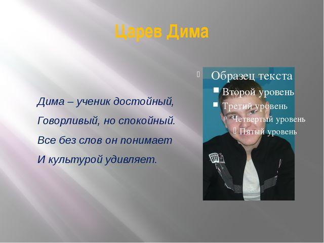 Царев Дима Дима – ученик достойный, Говорливый, но спокойный. Все без слов он...