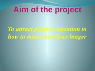 Aim of the project To attract people's attention to how to make their lives l