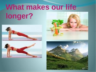 What makes our life longer?