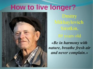 How to live longer? Dmitry Mikhaylovich Sirotkin, 89 years old «Be in harmony