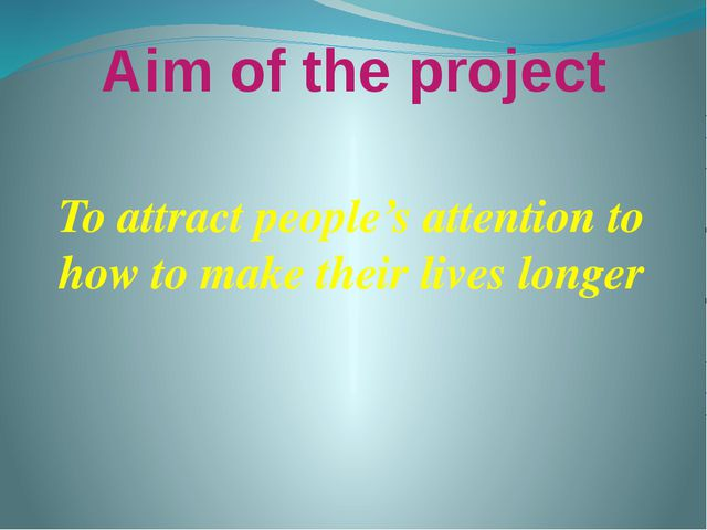 Aim of the project To attract people's attention to how to make their lives l...