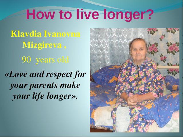 How to live longer? Klavdia Ivanovna Mizgireva , 90 years old «Love and respe...