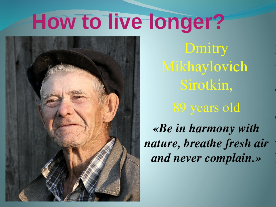How to live longer? Dmitry Mikhaylovich Sirotkin, 89 years old «Be in harmony...