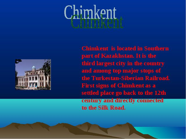 Chimkent is located in Southern part of Kazakhstan. It is the third largest...