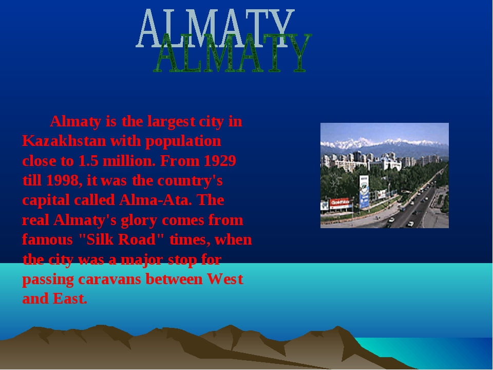 Almaty is the largest city in Kazakhstan with population close to 1.5 millio...