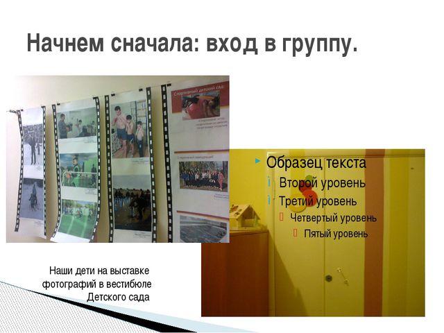 Начнем сначала: вход в группу. Наши дети на выставке фотографий в вестибюле Д...