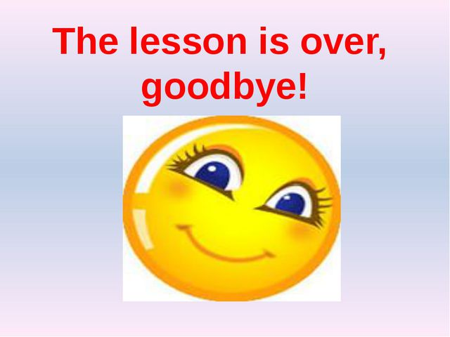 The lesson is over, goodbye!