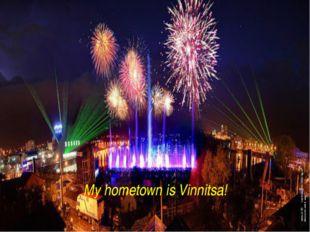 My hometown is Vinnitsa!