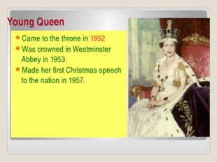 Young Queen Came to the throne in 1952 Was crowned in Westminster Abbey in 19