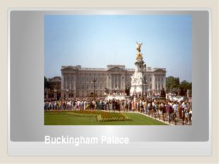 Buckingham Palace Buckingham Palace was built in 1825. Today it is the site o