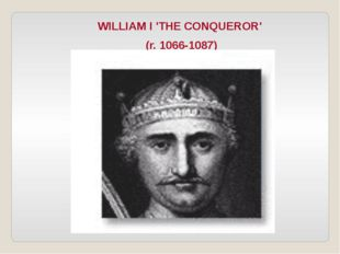WILLIAM I 'THE CONQUEROR' (r. 1066-1087)