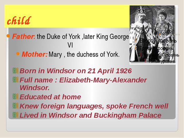 child Father: the Duke of York ,later King George VI Mother: Mary , the duche...
