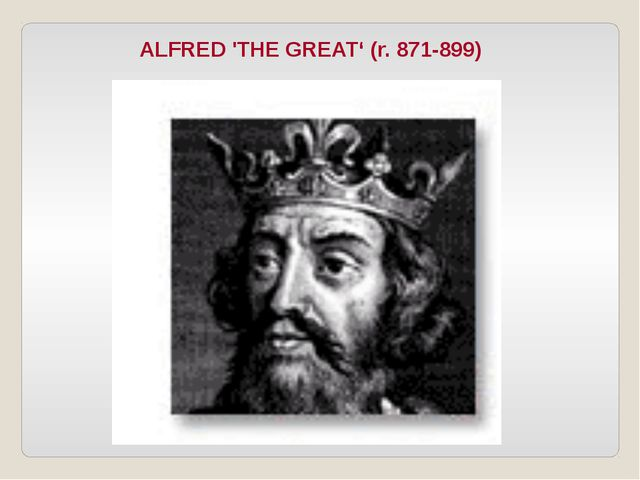 ALFRED 'THE GREAT' (r. 871-899)