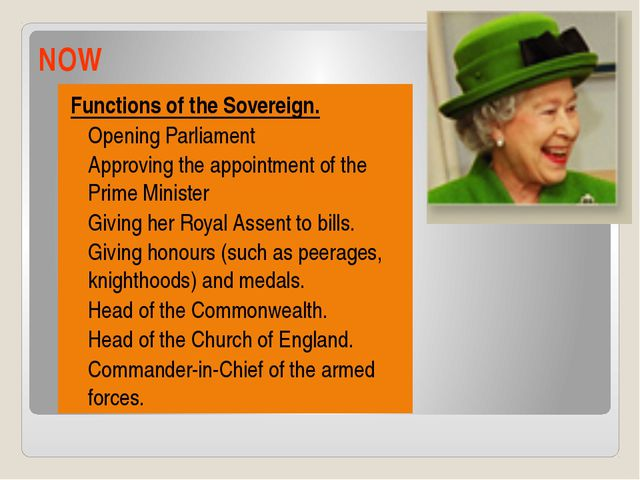NOW Functions of the Sovereign. Opening Parliament Approving the appointment...