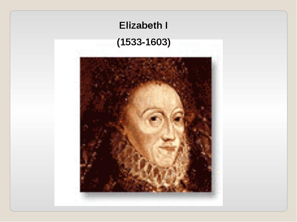 Elizabeth I (1533-1603)