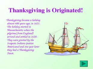 Thanksgiving is Originated! Thanksgiving became a holiday almost 400 years ag