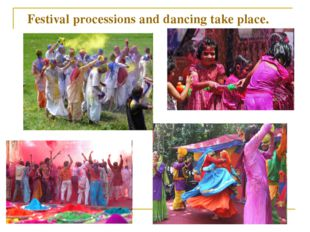 Festival processions and dancing take place.