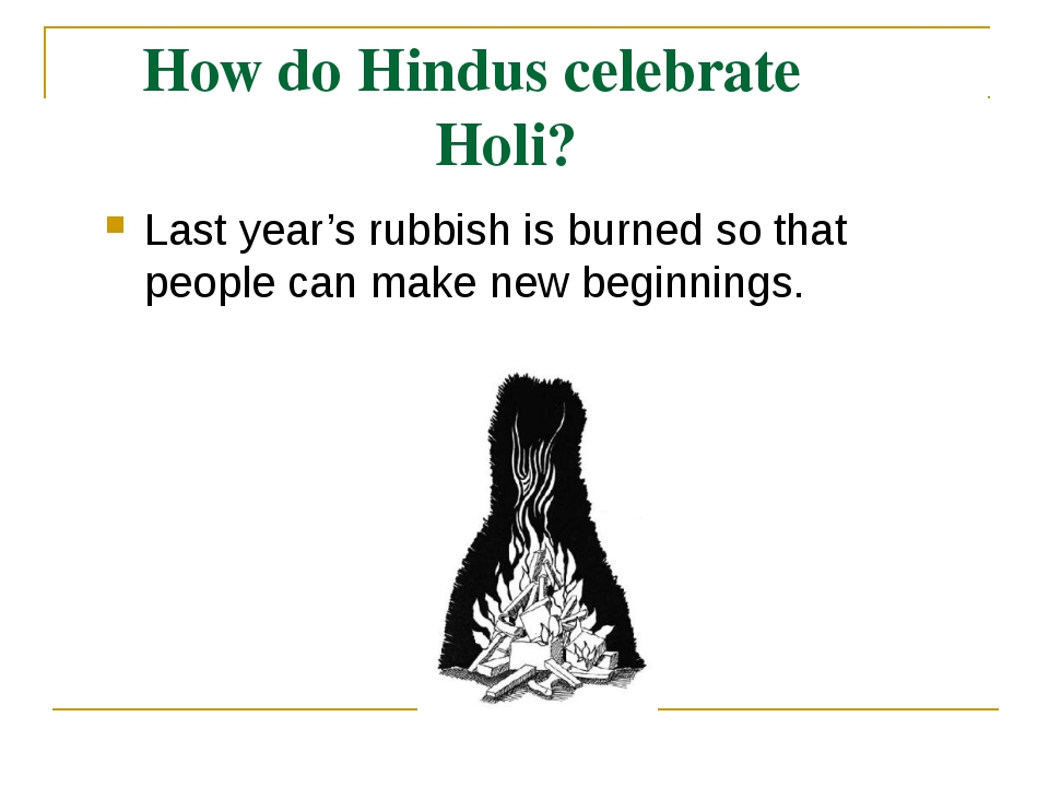 How do Hindus celebrate Holi? Last year's rubbish is burned so that people ca...