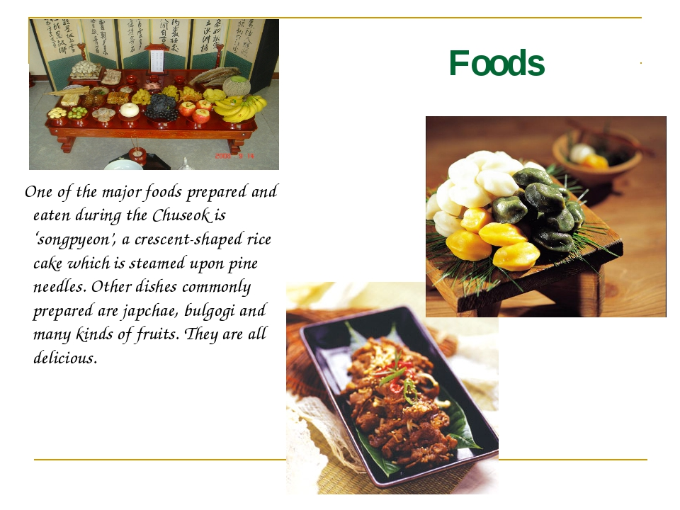 Foods One of the major foods prepared and eaten during the Chuseok is 'songpy...
