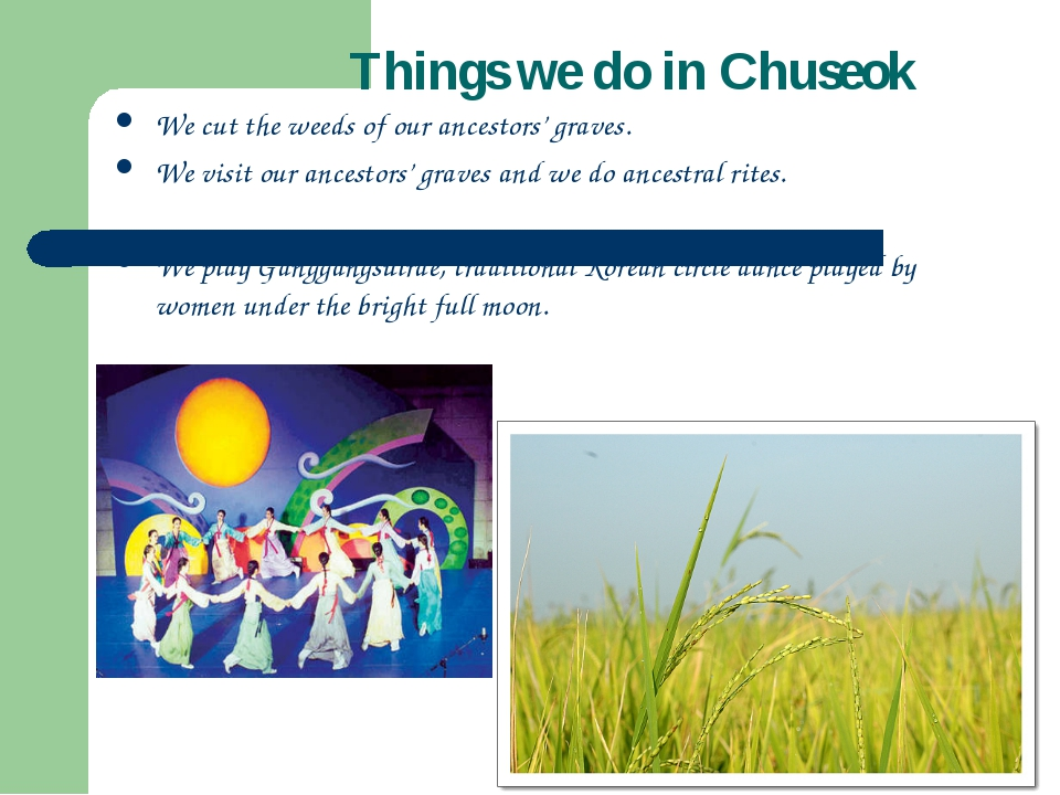 Things we do in Chuseok We cut the weeds of our ancestors' graves. We visit...