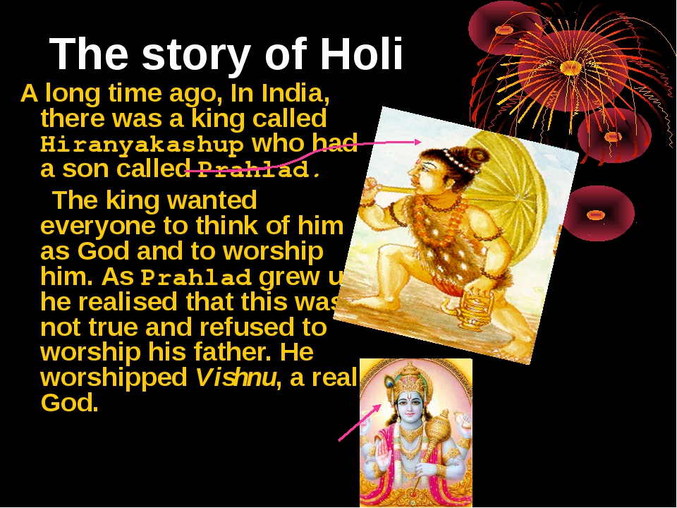 The story of Holi A long time ago, In India, there was a king called Hiranyak...
