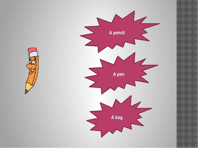 A pencil A pen A bag